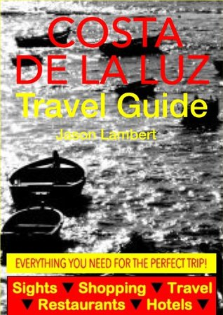 Costa de la Luz, Spain Travel Guide - Sightseeing, Hotel, Restaurant & Shopping Highlights  by  Jason Lambert
