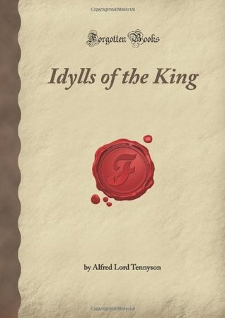 Idylls of the King (Forgotten Books) Alfred Lord Tennyson
