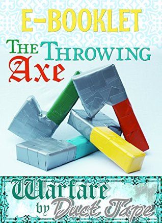 Throwing Axe Booklet: Warfare Duct Tape by Mark Erickson