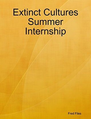 Extinct Cultures Summer Internship Fred Files