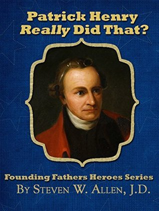 Patrick Henry Really Did That? (Founding Fathers Heroes Series Book 4)  by  Steven W. Allen