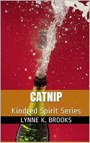 Catnip: Kindred Spirit Series  by  Lynne K. Brooks