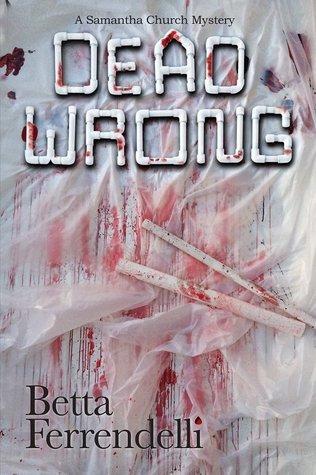 Dead Wrong (Samantha Church #3)  by  Betta Ferrendelli
