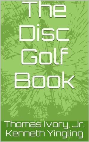 The Disc Golf Book Thomas Ivory Jr.