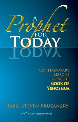 Prophet for Today: Contemporary Lessons of the Book of Yehoshua Steven Pruzansky