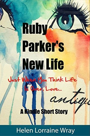 Ruby Parkers New Life: Just When You Think Life Is Over, Love  by  Helen Wray