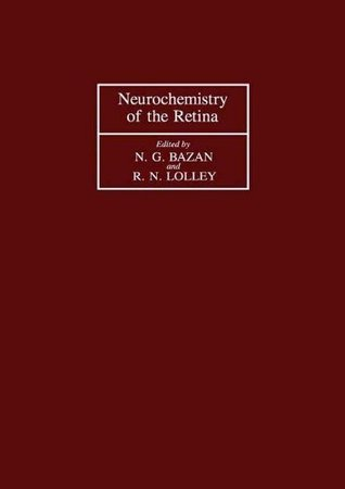 Neurochemistry of the Retina: Proceedings of the International Symposium on the Neurochemistry of the Retina Held in Athens, Greece, August 28 - September 1, 1979  by  Nicolas G. Bazan