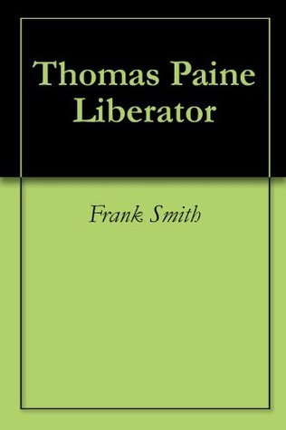 Thomas Paine Liberator  by  Frank     Smith