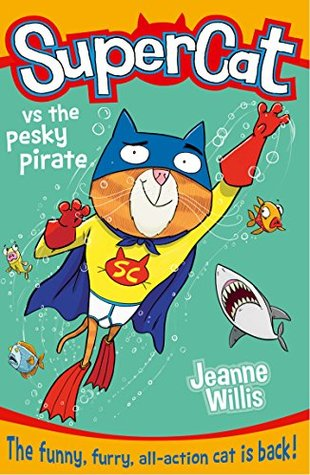 Supercat vs the Pesky Pirate (Supercat, Book 3) Jeanne Willis