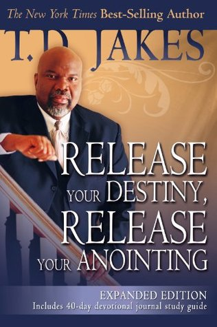 Release Your Destiny, Release Your Anointing: Expanded Edition  by  T. D. Jakes
