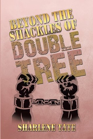 Beyond the Shackles of Double Tree  by  Sharlene Tate