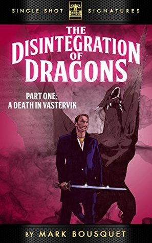 A Death in Vastervik (The Disintegration of Dragons Book 1) Mark Bousquet