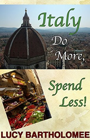 Italy: Do More, Spend Less  by  Lucy Bartholomee