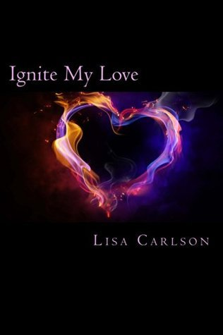 Ignite My Love (My Love Series #1)  by  Lisa  Carlson