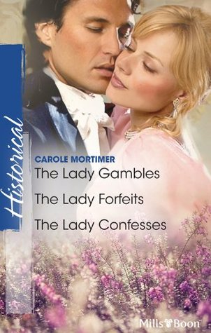 The Lady Gambles / The Lady Forfeits / The Lady Confesses Carole Mortimer
