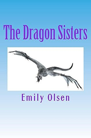 The Dragon Sisters  by  Emily Olsen