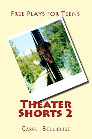 Theater Shorts 2: Free Plays for Teens  by  Carol Bellhouse