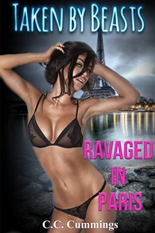 Taken  by  Beasts: Ravaged in Paris by C.C. Cummings