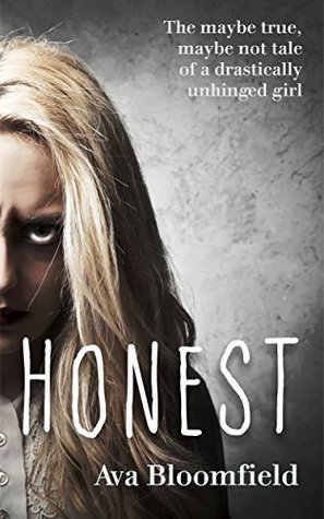 Honest: The maybe true, maybe not tale of a drastically unhinged girl.  by  Ava Bloomfield