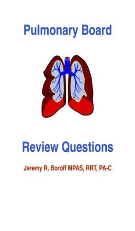 Pulmonary Board Review Questions  by  Jeremy Boroff PA-C