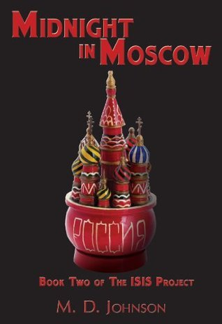 Midnight in Moscow: Book Two of The ISIS Project  by  M.D. Johnson