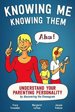 Knowing Me Knowing Them: Understand you parenting personality  by  discovering the Enneagram by Jacqui Pollock