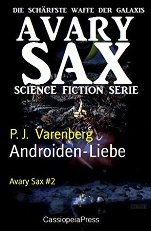 Androiden-Liebe: Avary Sax #2  by  P. J. Varenberg