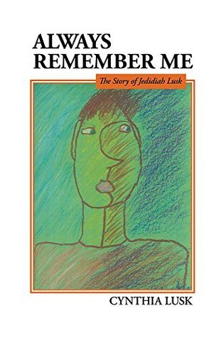 Always Remember Me: The Story of Jedidiah Lusk  by  Cynthia Lusk
