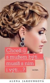 Chceš-li s mužem býti... musíš s ním i výti…? Alena Jakoubková