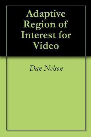 Adaptive Region of Interest for Video  by  Dan Nelson