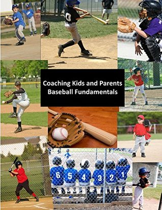 Coaching Kids and Parents: Baseball Fundamentals Len Tirrill