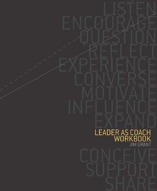 Leader As Coach Workbook  by  Jim Grant