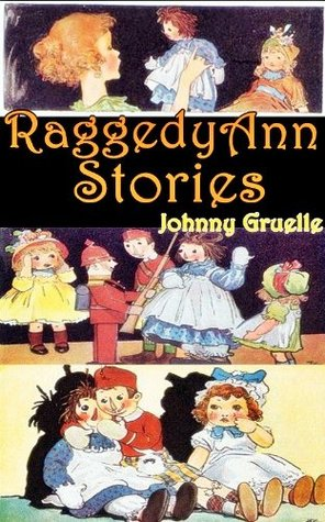 RAGGEDY ANN STORIES (Annotated Author Bibliograpy and study note for Ann and Andy history to be books, toys and media) John Barton Gruelle
