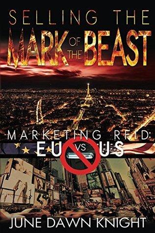 Selling the Mark of the Beast: Marketing RFID: EU vs US June Dawn Knight