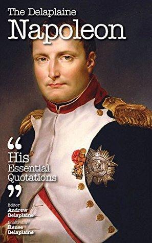 The Delaplaine NAPOLEON - His Essential Quotations Andrew Delaplaine