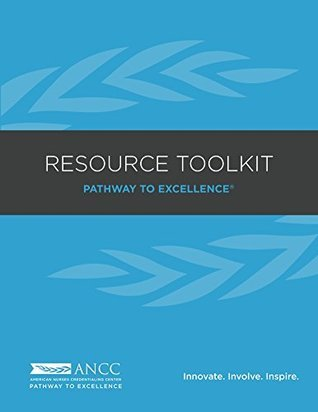 ANCC Pathway to Excellence Resource Toolkit  by  AMERICAN NURSES CREDENTIALING CENTER