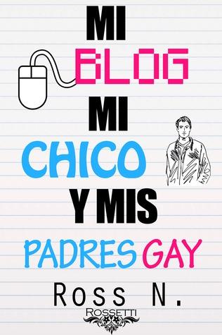 Mi blog, mi chico y mis padres gay (Serie Teddy #1)  by  Ross N.