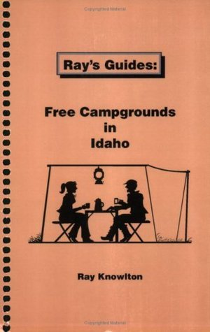 Rays Guides: Free Campgrounds in Idaho  by  Ray Knowlton