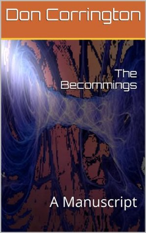 The Becommings: A Manuscript  by  Don Corrington