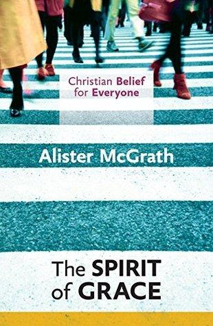 CBFE: The Spirit of Grace Alister E. McGrath