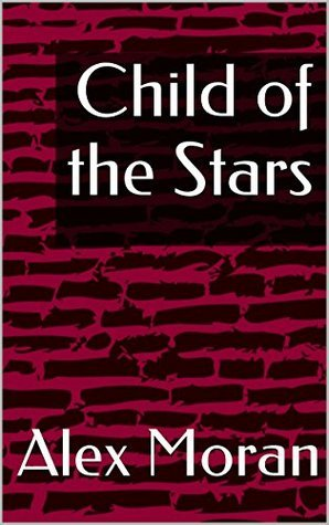 Child of the Stars Alex Moran