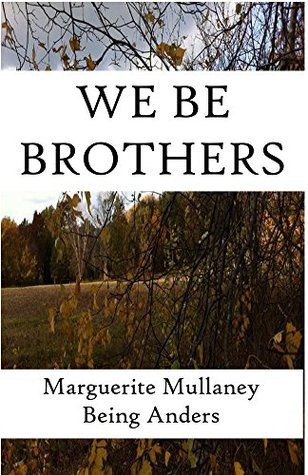 We Be Brothers  by  Marguerite Mullaney