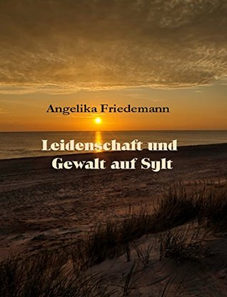 Leidenschaft und Gewalt auf Sylt  by  Angelika Friedemann