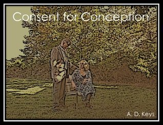 Consent for Conception  by  Anthony D. Keys