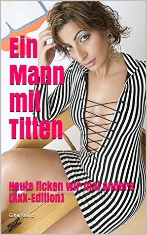Ein Mann mit Titten: Heute ficken wir mal anders [XXX-Edition]  by  Gina Kranz