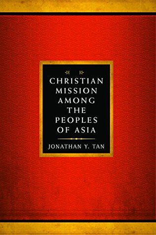 Christian Mission Among the Peoples of Asia (American Society of Missiology #50)  by  Jonathan Y. Tan
