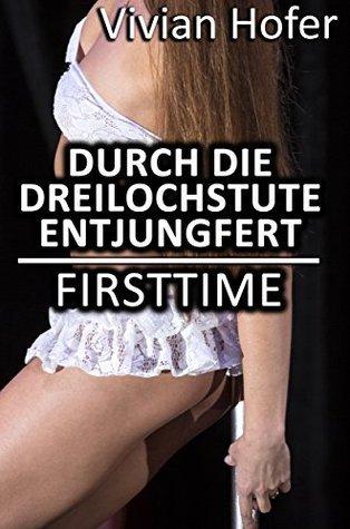 Durch die Dreilochstute entjungfert [FirstTime] Vivian Hofer