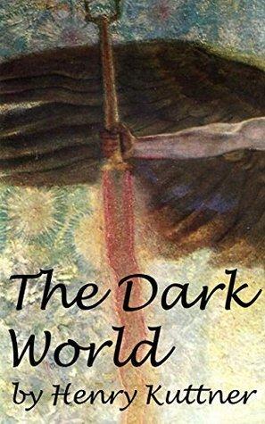 The Dark World (Annotated) Henry Kuttner