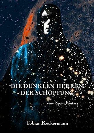 Die Dunklen Herren der Schöpfung: eine Space Fantasy  by  Tobias Reckermann