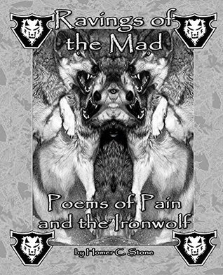 Ravings of the Mad: Poems of pain and the Ironwolf Veronica Stone